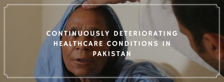 Continuously Deteriorating Healthcare Conditions in Pakistan