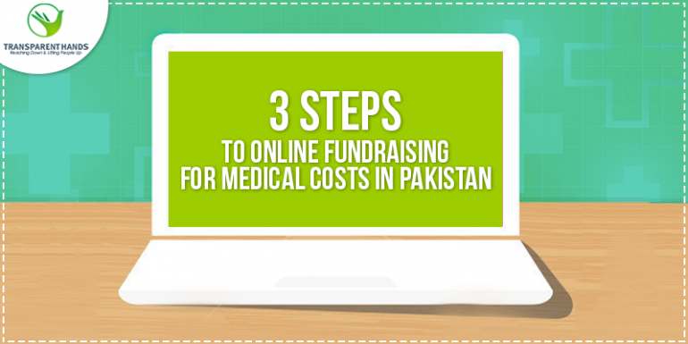 3 Steps to Online Fundraising for Medical Costs in Pakistan
