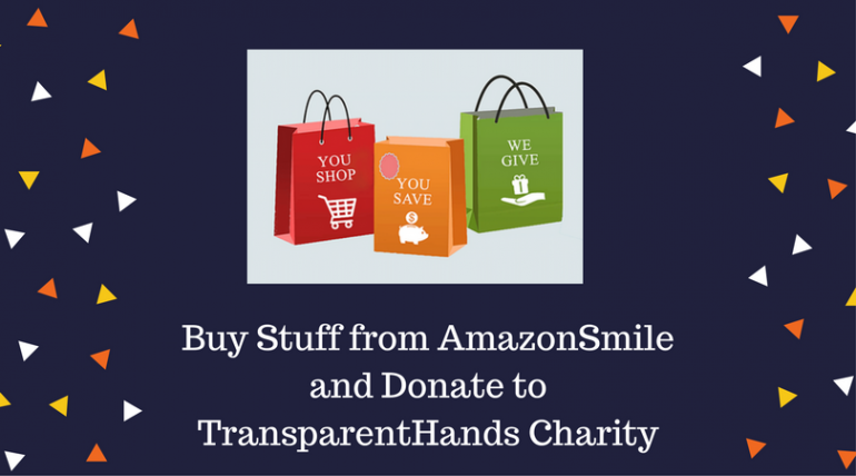 Buy stuff from AmazonSmile and Donate to TransparentHands Charity