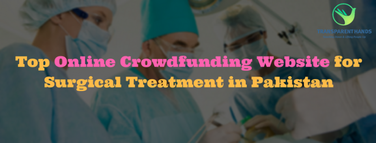 Top Online Crowdfunding Website for Surgical Treatment in Pakistan