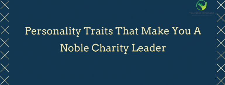 Personality Traits That Make You A Noble Charity Leader