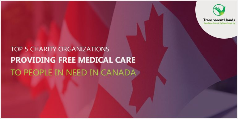 Top 5 Charity Organizations Providing Free Medical Care to People in Need in Canada