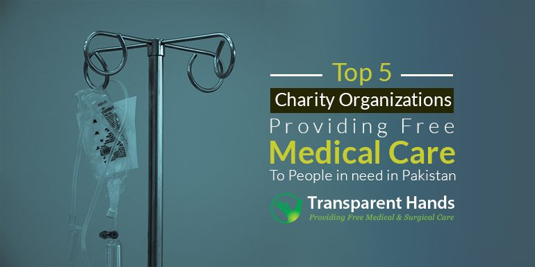 Top 5 Charity Organizations Providing Free Medical Care to People in Need in Pakistan