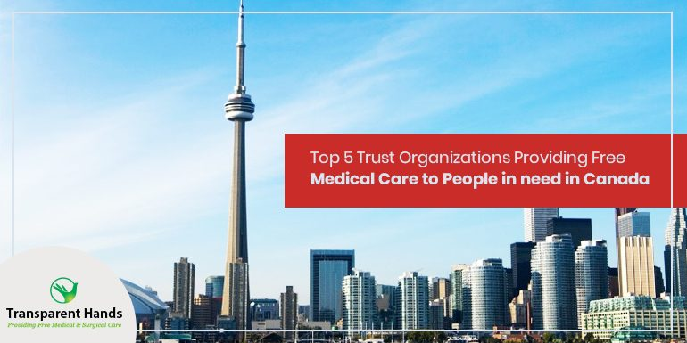 Top 5 Trust Organizations Providing Free Medical Care to People in need in Canada