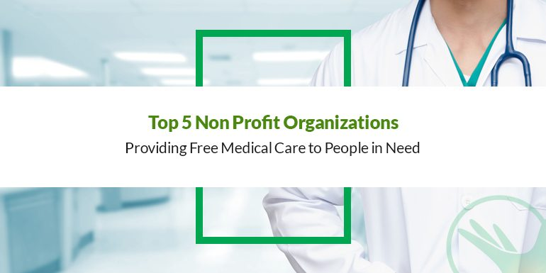 Top 5 Non Profit Organizations Providing Free Medical Care to People in Need