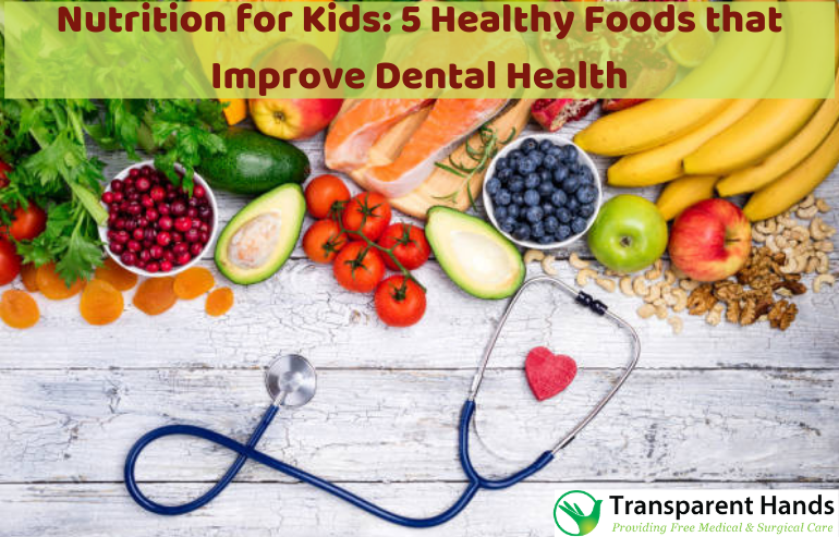 Nutrition for Kids: 5 Healthy Foods that Improve Dental Health